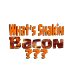 Whats Shakin Bacon???