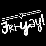 Fri-Yay T-shirt for Friday Celebrations