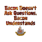 Bacon Doesn't Ask