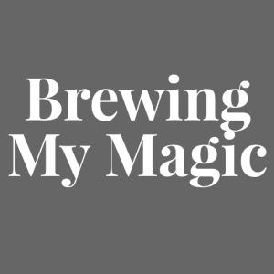 brewing my magic