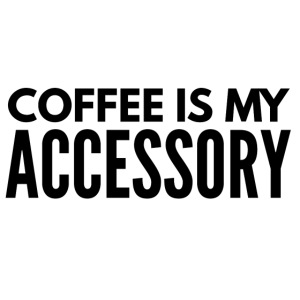 coffee is my accessory1