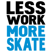 less work more skate