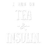 I Run On Tea and Insulin