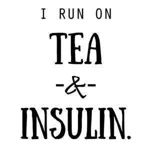 I Run On Tea and Insulin