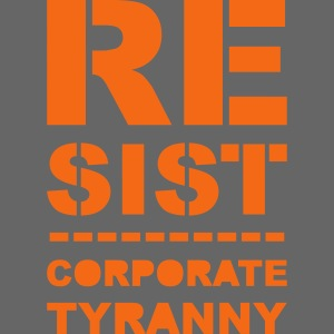 Resist CorporateTyranny 2017
