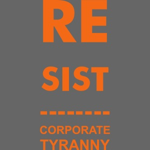 Resist CorporateTyranny 2007
