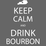 Keep Calm and Drink Bourbon - White Lettering
