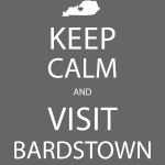 Keep Calm and Visit Bardstown - White Lettering