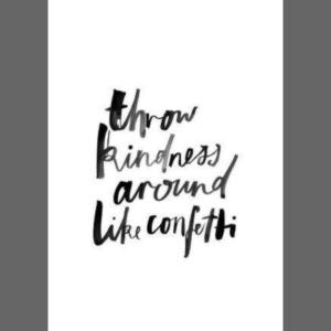 Throw kindness around