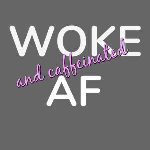 Woke & Caffeinated AF