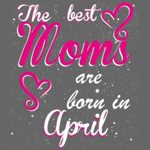 The Best Moms are born in April