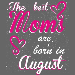 The Best Moms are born in August