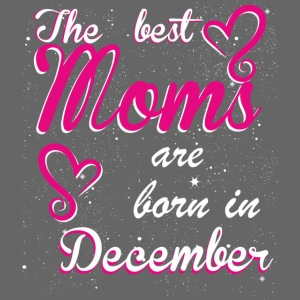 The Best Moms are born in December