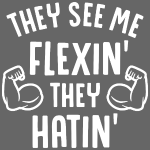 They See Me Flexin' They Hatin'