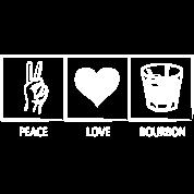Peace, Love, Bourbon