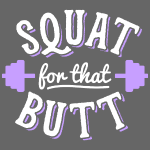 Squat For That Butt