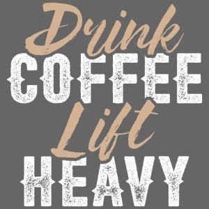 Drink Coffee Lift Heavy