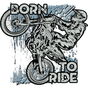 Born To Ride Dirt Bikes