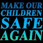 Make Children Safe Again - Gun Control Now
