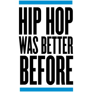 hip hop was better before