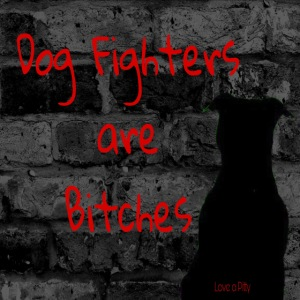 Dog Fighters are Bitches wall