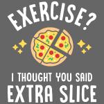Exercise? I Thought You Said Extra Slice