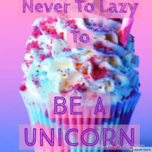 Never To Lazy To Be A Unicorn