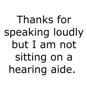 THANKS FOR SPEAKING LOUDLY BUT I AM NOT SITTING...