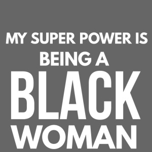 My Super Power... Black Woman