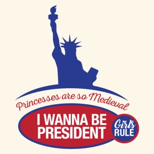 Princesses are so Medieval: I wanna be president