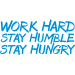 Work Hard Stay Humble & Hungry