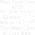 Man Cave Law The Only Kind Of Beer Welcome In The