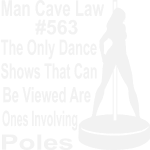 Man Cave Law #563 The Only Dance Shows That Can Be