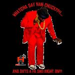 Whatcha Say Nah Chuck