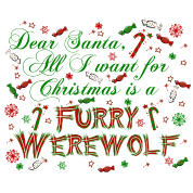 Dear Santa All I want for Christmas is a furry werewolf