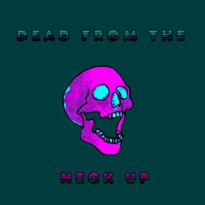 Dead from the neck up