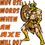 Why Use Words When An Axe Will Do Viking