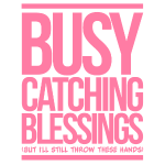 Busy Catching Blessings