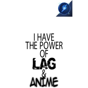 I Have The Power of Lag & Anime