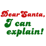 Dear Santa, I can explain!