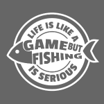 Life is like a game but fishing is serious