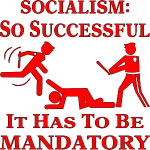 Socialism So Successful It Has To be Mandatory  ©