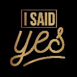 I said yes - bachelorette tee