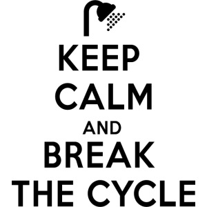 Keep calm and break the cycle