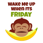Wake Me Up When Its Friday Monkey
