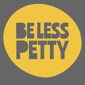 Be Less Petty