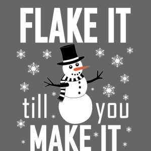 Flake It Till You Make Funny Snowman & Snowflakes