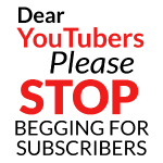 Dear YouTubers Please Stop begging for subscribers