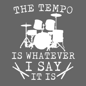 Tempo Is Whatever I Say It Is Drummer