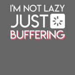 Im Not Lazy Just Buffering Computer Geek